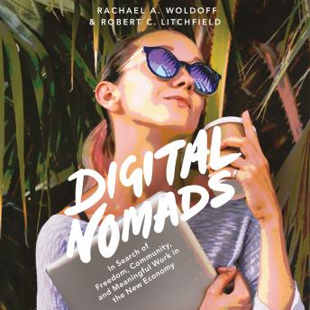 Digital Nomads: In Search of Freedom, Community, and Meaningful Work in the New Economy