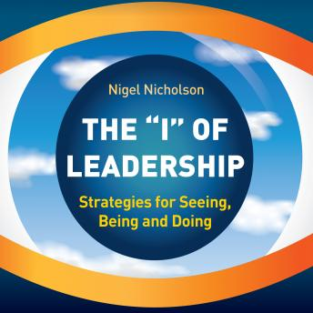 Download 'I' of Leadership: Strategies for Seeing, Being and Doing by Nigel Nicholson