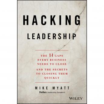 Hacking Leadership: The 11 Gaps Every Business Needs to Close and the Secrets to Closing Them Quickl