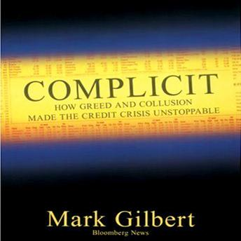 Complicit: How Greed and Collusion Made the Credit Crisis Unstoppable