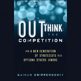 Outthink the Competition: How a New Generation of Strategists Sees Options Others Ignore