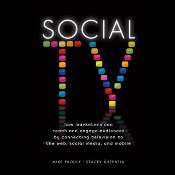 Social TV: How Marketers Can Reach and Engage Audiences by Connecting Television to the Web, Social