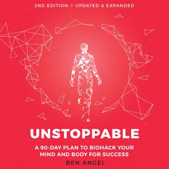 Unstoppable: A 90-Day Plan to Biohack Your Mind and Body for Success 2nd Edition
