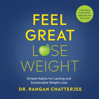 Feel Great, Lose Weight: Simple Habits for Lasting and Sustainable Weight Loss, Dr. Rangan Chatterjee