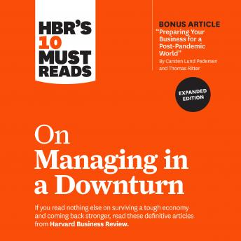 HBR's 10 Must Reads on Managing in a Downturn (Expanded Edition)