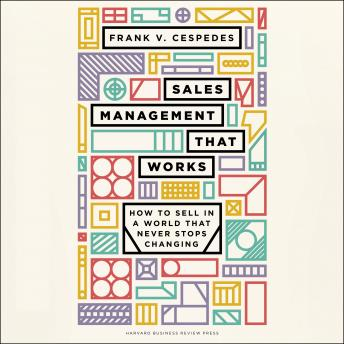 Sales Management That Works: How to Sell in a World that Never Stops Changing