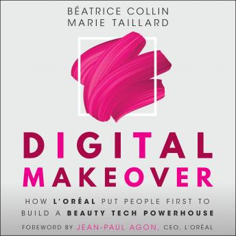 Digital Makeover: How L'Oréal Put People First to Build a Beauty Tech Powerhouse