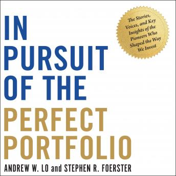 In Pursuit of the Perfect Portfolio: The Stories, Voices, and Key Insights of the Pioneers Who Shape