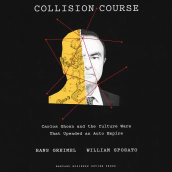 Collision Course: Carlos Ghosn and the Culture Wars That Upended an Auto Empire