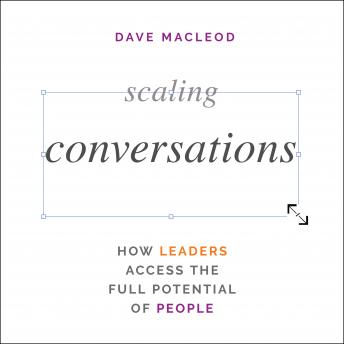 Scaling Conversations: How Leaders Access the Full Potential of People