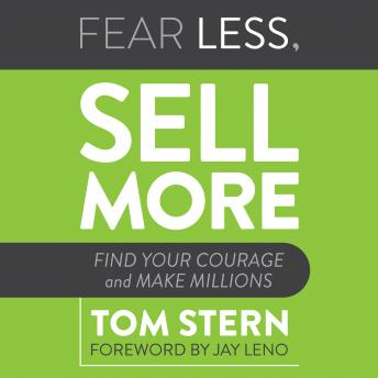 Fear Less, Sell More: Find Your Courage and Make Millions