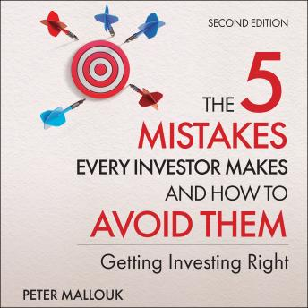 The 5 Mistakes Every Investor Makes and How to Avoid Them: Getting Investing Right, 2nd Edition
