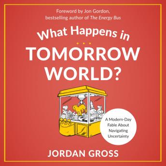 What Happens in Tomorrow World?: A Modern-Day Fable About Navigating Uncertainty