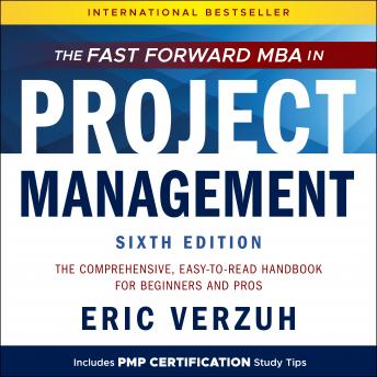 The Fast Forward MBA in Project Management: The Comprehensive, Easy to Read Handbook for Beginners a