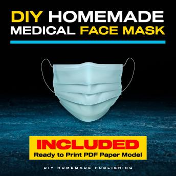 Download DIY Homemade Medical Face Mask: How to Make Your Medical Reusable Face Mask for Flu Protection. Do It Yourself in 10 Simple Steps (with Pictures), for Adults and Kids by Diy Homemade Publishing