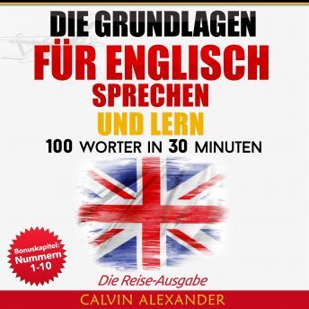 Die Grundlagen Für Englisch Sprechen Und Lernen: 100 Wörter in 30 Minuten