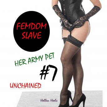 Femdom Slave: Her Army Pet - Unchained