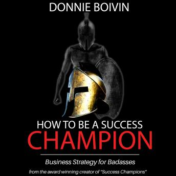 Download How to be a Success Champion: Business Strategy for Badasses by Donnie Boivin