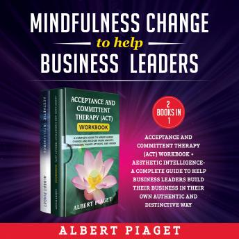 MINDFULNESS CHANGE TO HELP BUSINESS LEADERS (2 Books in 1) New Version: ACCEPTANCE AND COMMITTENT TH