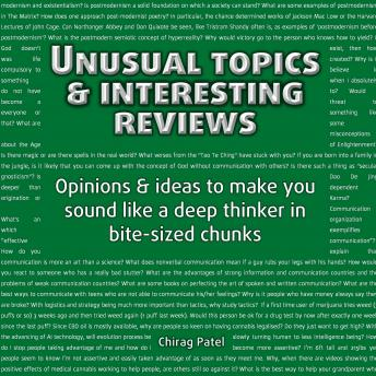 Unusual Topics & Interesting Reviews: Opinions & ideas that'll make you sound like a deep and learned thinker in bite-sized chunks