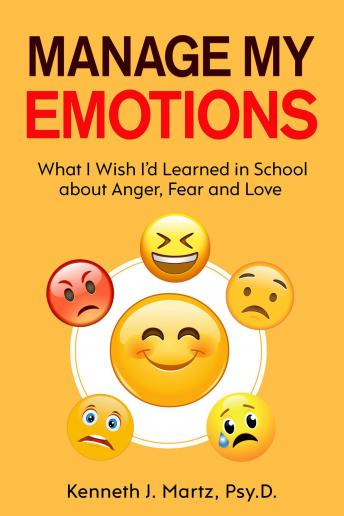 Manage My Emotions: What I Wish I'd Learned in School about Anger, Fear and Love