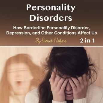Personality Disorders: How Borderline Personality Disorder, Depression, and Other Conditions Affect Us