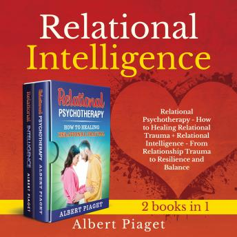 Relational Intelligence (2 books in 1) New Version: Relational Psychotherapy - How to Heal Trauma + From Relationship Trauma to Resilience and Balance