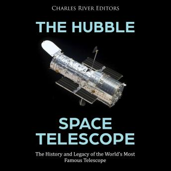 Download Hubble Space Telescope, The: The History and Legacy of the World's Most Famous Telescope by Charles River Editors