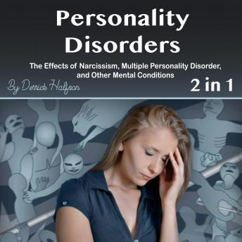 Personality Disorders: The Effects of Narcissism, Multiple Personality Disorder, and Other Mental Conditions
