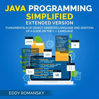 Download Java Programming Simplified (Extended Version): Fundamental of Object-Oriented Language and Addition of a Guide on the C++ Language by Eddy Romansky