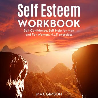 Self Esteem Workbook: Self Confidence, Self Help for Man and For Woman, N.L.P exercises