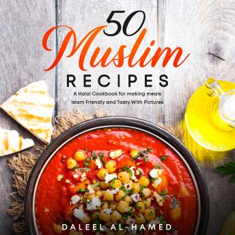 50 Muslim Recipes: A Halal Cookbook for making meals Islam Friendly and Tasty With Pictures