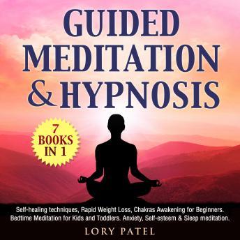 Guided Meditation & hypnosis: 7 books 1: Self-healing techniques, Rapid Weight Loss, Chakras Awakeni