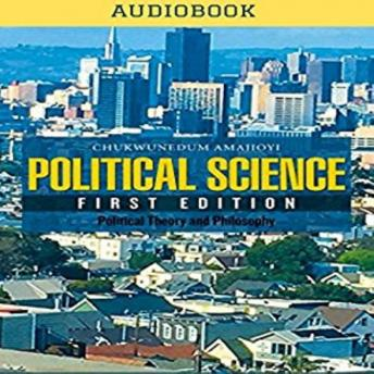 Download Political Science First Edition: Political Theory and Philosophy on Global Politics by Chukwunedum Amajioyi
