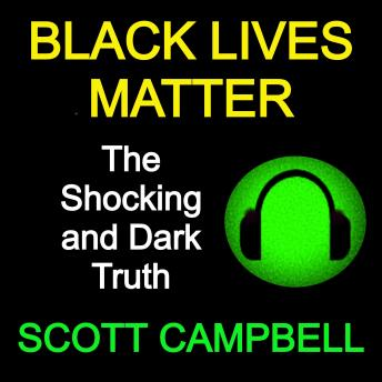 Black Lives Matter: The Shocking and Dark Truth