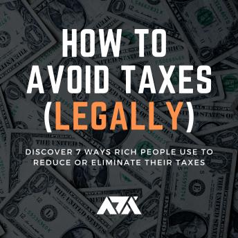 Download How to Avoid Taxes (Legally): Discover 7 Ways Rich People Use to Reduce or Eliminate their Taxes by Arx Reads