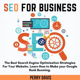 Download Seo For Business: The Best Search Engine Optimization Strategies For Your Website. Learn How to Make your Google Rank Booming by Perry Davis