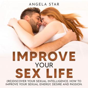 Improve your Sex Life: (Re)discover Your Sexual Intelligence
