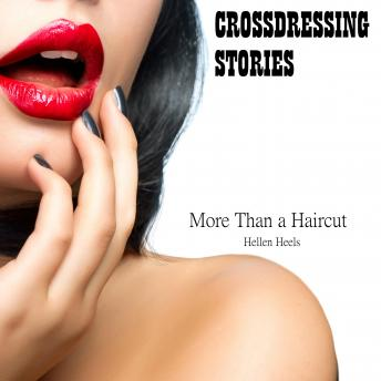 Crossdressing Stories: More Than a Haircut