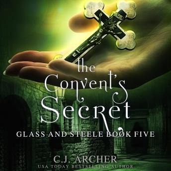 The Convent's Secret: Glass And Steele, book 5