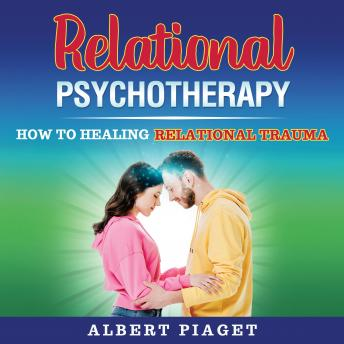 Relational Psychotherapy: How to Heal Relational Trauma
