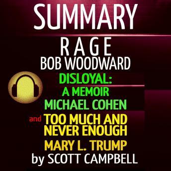 Summary Bundle: Rage: Bob Woodward: Disloyal: A Memoir: Michael Cohen: Too Much Is Never Enough: Mar