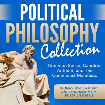 Political Philosophy Collection: Common Sense, Candide, Anthem, and The Communist Manifesto