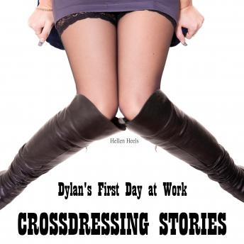 Crossdressing Stories: Dylan's First Day at Work