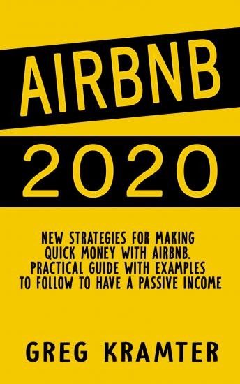 AIRBNB 2020: New strategies for making  quick money with airbnb. Practical guide with examples to follow to have a passive income