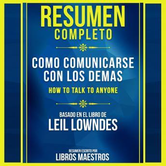 Resumen Completo: Como Comunicarse Con Los Demas (How To Talk To Anyone) - Basado En El Libro De Leil Lowndes