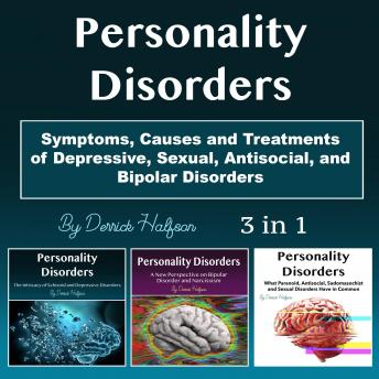 Personality Disorders: Symptoms, Causes and Treatments of Depressive, Sexual, Antisocial, and Bipolar Disorders, Derrick Halfson