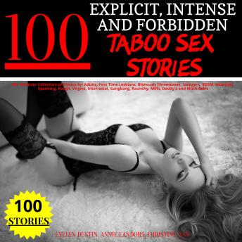 100 Explicit, Intense and Forbidden Taboo Sex Stories: The Ultimate Collection of Erotica for Adults, First Time Lesbians, Bisexuals Threesomes, Swingers, BDSM, Blowjobs, Spanking, Rough, Virgins, Int