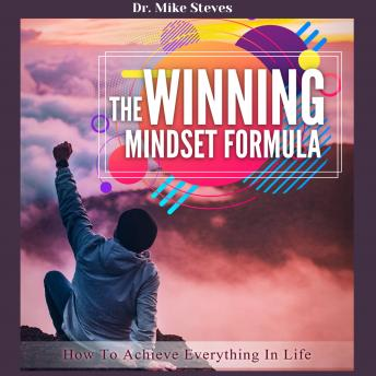 The Winning Mindset Formula: How To Achieve Everything In Life