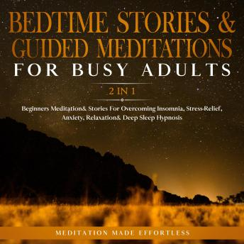 Bedtime Stories & Guided Meditations For Busy Adults (2 in 1): Beginners Meditation & Stories For Ov